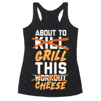 About To Kill This Workout (Grill This Cheese) Racerback