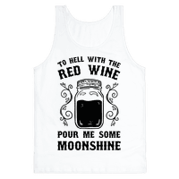 To Hell With Red Wine, Pour Me Some Moonshine Tank
