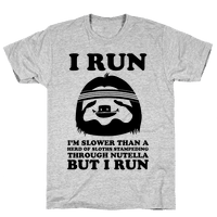 I Run Slower Than A Herd Of Sloths