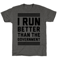 I Run Better Than The Government Tee