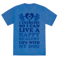 I Exercise So I Can Live A Happy Healthy Life With My Dog