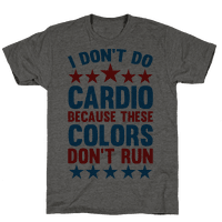 I Don't Do Cardio Because These Colors Don't Run Tee