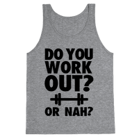 Do You Work Out? Or Nah?