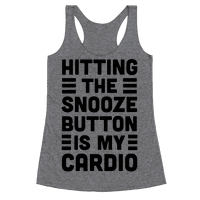 Hitting The Snooze Button Is My Cardio Racerback