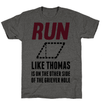 Run Like Thomas Is On The Other side Of The Griever Hole