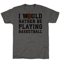 I Would Rather Be Playing Basketball Tee