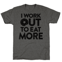 I Work Out To Eat More