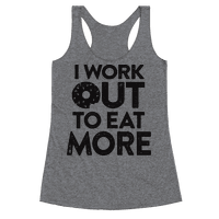 I Work Out To Eat More Racerback