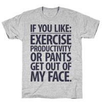 If You Like Exercise, Productivity Or Pants Get Out Of My Face