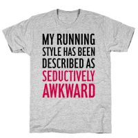 My Running Style Has Been Described As Seductively Awkward