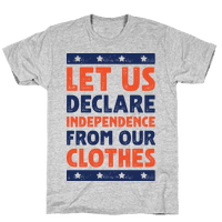 Let Us Declare Independence From Our Clothes