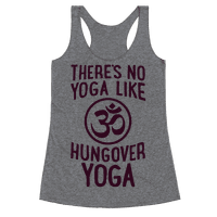 There's No Yoga Like Hungover Yoga Racerback