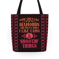 Some Girls Like Diamonds And Pretty Rings I Like Camo And Shootin' Thing Tote