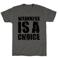 Weakness is a Choice Tee