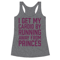 I Get My Cardio By Running Away From Princes