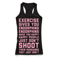 Exercise Gives You Endorphins Racerback