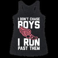 I Don't Chase Boys I Run Past Them