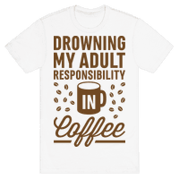 Drowning My Adult Responsibility In Coff...
