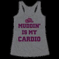 Muddin' Is My Cardio