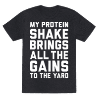 My Protein Shake Brings All The Gains To The Yard Tee