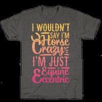 I Wouldn't Say I'm Horse Crazy I'm Just Equine Eccentric