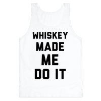 Whiskey Made Me Do It Tank