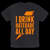I Drink Haterade All Day (Orange)