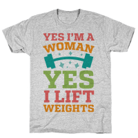Yes I'm A Woman, Yes I Lift Weights Tee