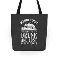 Wanderlust- The Desire to Get Drunk and Lost in New Places Tote