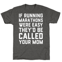 If Running Marathons Were Easy They'd Be Called Your Mom