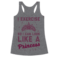 I Exercise So I Can Look Like A Princess Racerback