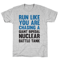 Run Like You Are Chasing A Giant Bipedal Nuclear Battle Tank
