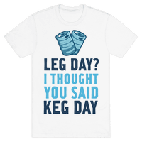 Leg Day? I Though you Said KEG DAY!
