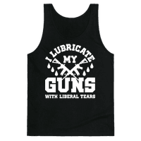 I Lubricate My Gun With Liberal Tears Tank