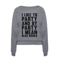 I Like To Party And By Party I Mean Read...