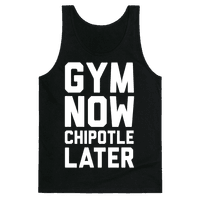 Gym Now Chipotle Later Tank
