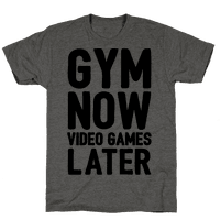 Gym Now Video Games Later Tee