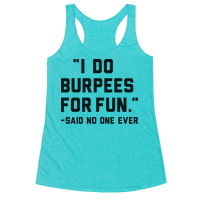 I Do Burpees For Fun Said No One Ever Racerback