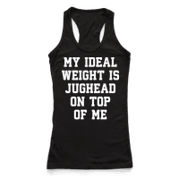 My Ideal Weight Is Jughead On Top Of Me