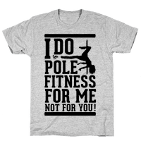 I Do Pole Fitness For Me Not For You!