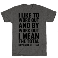 I Like To Work Out (And By Work Out I Mean The Total Opposite Of That)