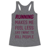 Running Makes Me Feel Less Like I Want To Kill People