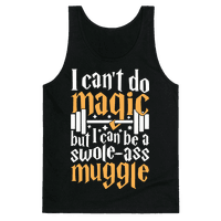 I Can Be A Swole-Ass Muggle Tank