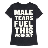Male Tears Fuel This Workout Tee