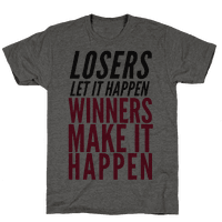 Losers Let It Happen Winners Make It Happen