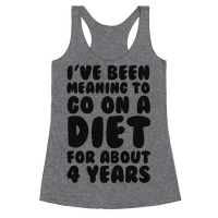 I've Been Meaning To Go On A Diet For About 4 Years