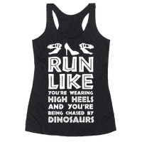 Run Like You're Wearing High Heels And You're Being Chased By Dinosaurs