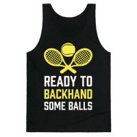 Ready To Backhand Some Balls Tank