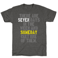 There Are Seven Days in the Week and Someday Isn't One of Them