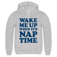 Wake Me Up When Its Nap Time Hoodie